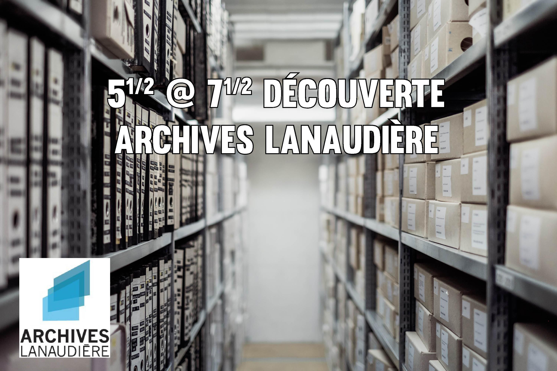 Photo 5½ à 7½ découverte Archives Lanaudière - 22 mai 2019